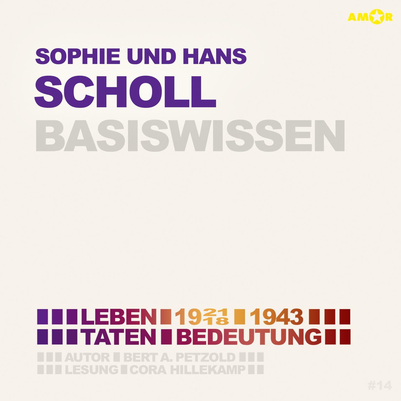 Sophie und Hans Scholl (1921\/18-1943) Basiswissen - Leben, Taten, Bedeutung (Ungekürzt)