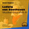 Ludwig van Beethoven - Musiker-Biografien, Folge 4 (Ungekürzt)