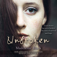 Unbroken - One Woman\'s Journey to Rebuild a Life Shattered by Violence. A True Story of Survival and Hope (Unabridged)