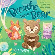 Breathe Like a Bear - 30 Mindful Moments for Kids to Feel Calm and Focused Anytime, Anywhere (Unabridged)