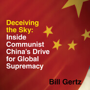 Deceiving the Sky - Inside Communist China\'s Drive for Global Supremacy (Unabridged)