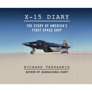 X-15 Diary - The Story of America\'s First Spaceship (Unabridged)