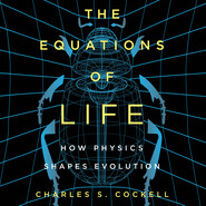 The Equations of Life - How Physics Shapes Evolution (Unabridged)