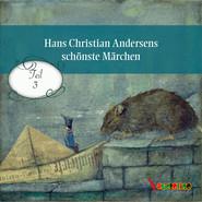Hans Christian Andersens schönste Märchen, Teil 3 (Ungekürzt)