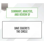 Summary, Analysis, and Review of Dave Eggers\'s The Circle (Unabridged)