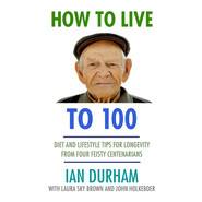How to Live to 100 (Unabridged)