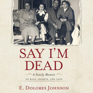 Say I\'m Dead - A Family Memoir of Race, Secrets, and Love (Unabridged)