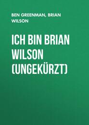 Ich bin Brian Wilson (Ungekürzt)