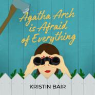 Agatha Arch is Afraid of Everything (Unabridged)