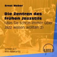 Die Zentren des frühen Jazzstils - Was Sie schon immer über Jazz wissen wollten, Folge 2 (Ungekürzt)