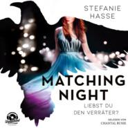 Liebst du den Verräter? - Matching Night, Band 2 (ungekürzt)