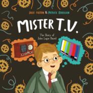 Mister T.V. - The Story of John Logie Baird (Unabridged)