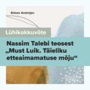"""Lühikokkuvõte Nassim Talebi teosest \""""Must luik. Täieliku etteaimamatuse mõju\"""""""