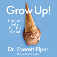 Grow Up - Life Isn\'t Safe, but It\'s Good (Unabridged)