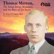 Thomas Merton, The Seven Storey Mountain, and the Rest of the Story (Unabridged)