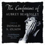 The Confessions of Aubrey Beardsley (Unabridged)