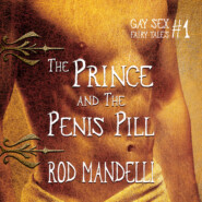 The Prince & The Penis Pill - Gay Sex Fairy Tales, book 1 (Unabridged)