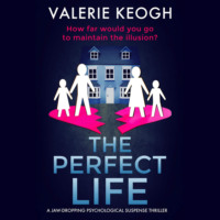 The Perfect Life - A Jaw-Dropping Psychological Thriller (Unabridged)
