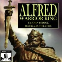 Alfred - Warrior King (Unabridged)