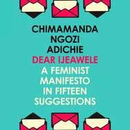 Dear Ijeawele, Or A Feminist Manifesto In Fifteen Suggestion