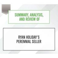Summary, Analysis, and Review of Ryan Holiday\'s Perennial Seller (Unabridged)
