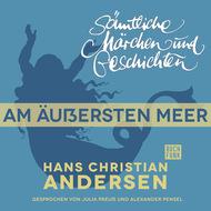 H. C. Andersen: Sämtliche Märchen und Geschichten, Am äußersten Meer