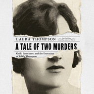 A Tale of Two Murders - Guilt, Innocence, and the Execution of Edith Thompson (Unabridged)