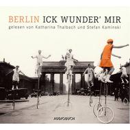 Berlin - Ick wunder\' mir (ungekürzt)