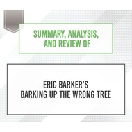 Summary, Analysis, and Review of Eric Barker\'s Barking Up The Wrong Tree (Unabridged)