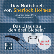 Sherlock Holmes - Das Notizbuch von Sherlock Holmes: Das Haus zu den drei Giebeln (Ungekürzt)