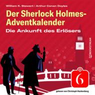 Die Ankunft des Erlösers - Der Sherlock Holmes-Adventkalender, Folge 6 (Ungekürzt)