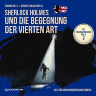 Sherlock Holmes und die Begegnung der vierten Art - Die übernatürlichen Fälle, Folge 2 (Ungekürzt)