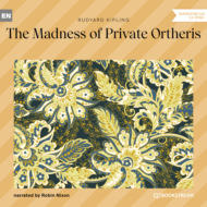The Madness of Private Ortheris (Unabridged)