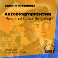 Autobiographisches - Ringelnatz über Ringelnatz (Ungekürzt)