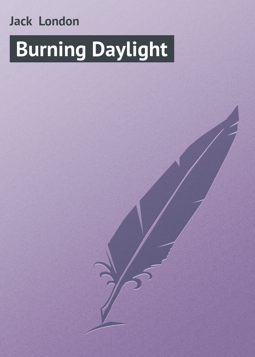Джек Лондон Burning Daylight