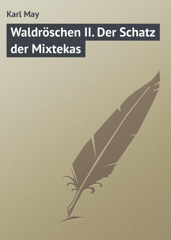 Karl May Waldröschen II. Der Schatz der Mixtekas karl may waldröschen iii matavese der fürst des felsens teil 1