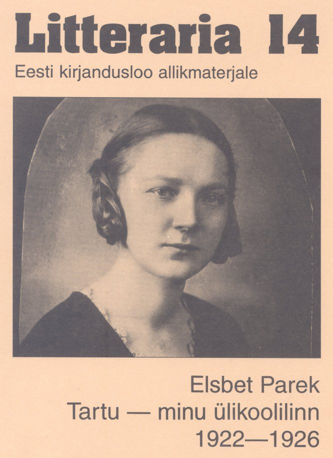 Elsbet Parek «Litteraria» sari. Tartu – minu ülikoolilinn 1922-1926 tiina saluvere litteraria sari sinu isiklik piksevarras karin kase kirjad kaarel irdile 1953 1984