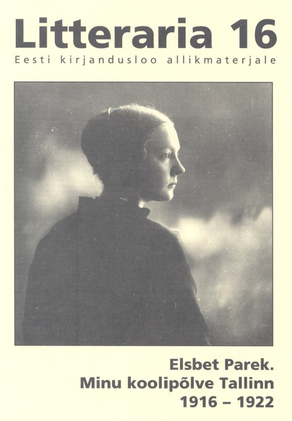 Elsbet Parek «Litteraria» sari. Minu koolipõlve Tallinn 1916-1922 ene timmusk minu kanada