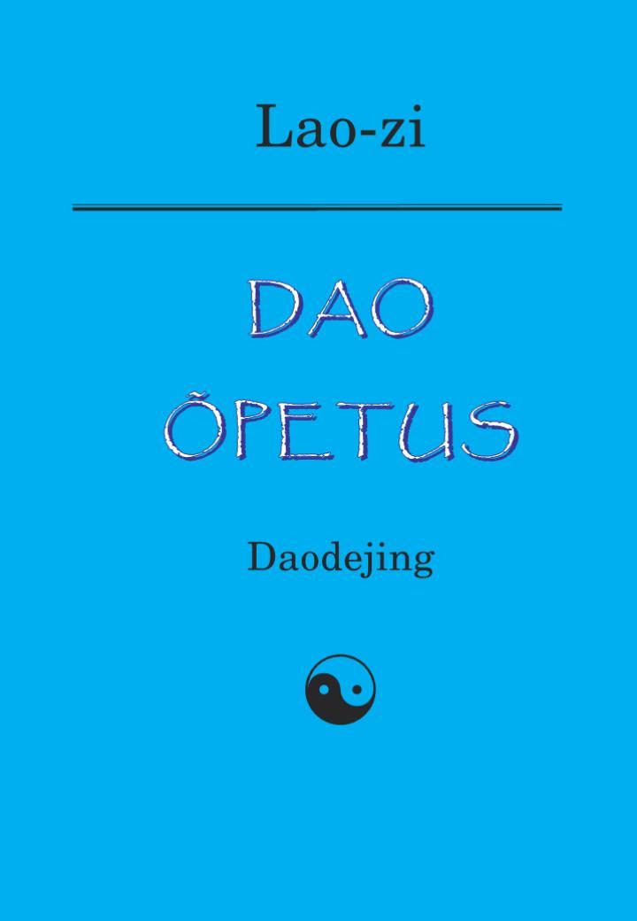 Lao-Zi Dao õpetus. Daodejing peep ehasalu hullu munga päevik