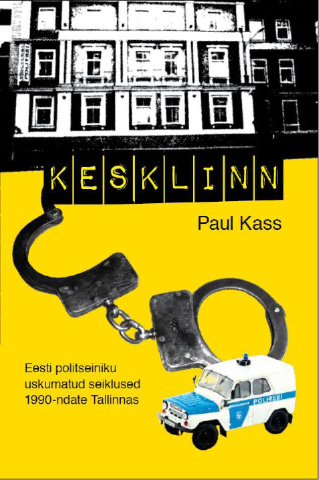 Paul Kass Kesklinn. Eesti politseiniku uskumatud seiklused 1990-ndate Tallinnas ferenc molnar pál tänava poisid