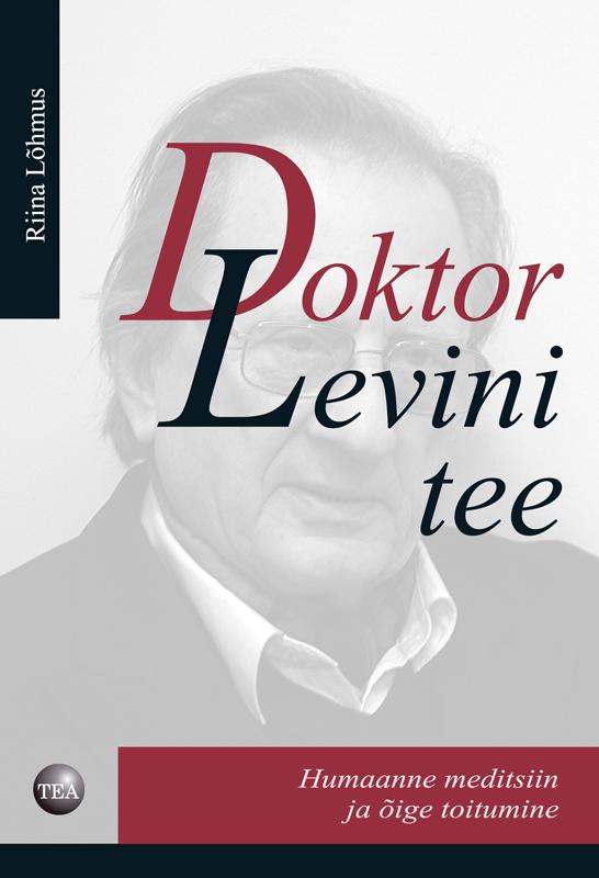 Doktor Levini tee. Humaanne meditsiin jaõige toitumine