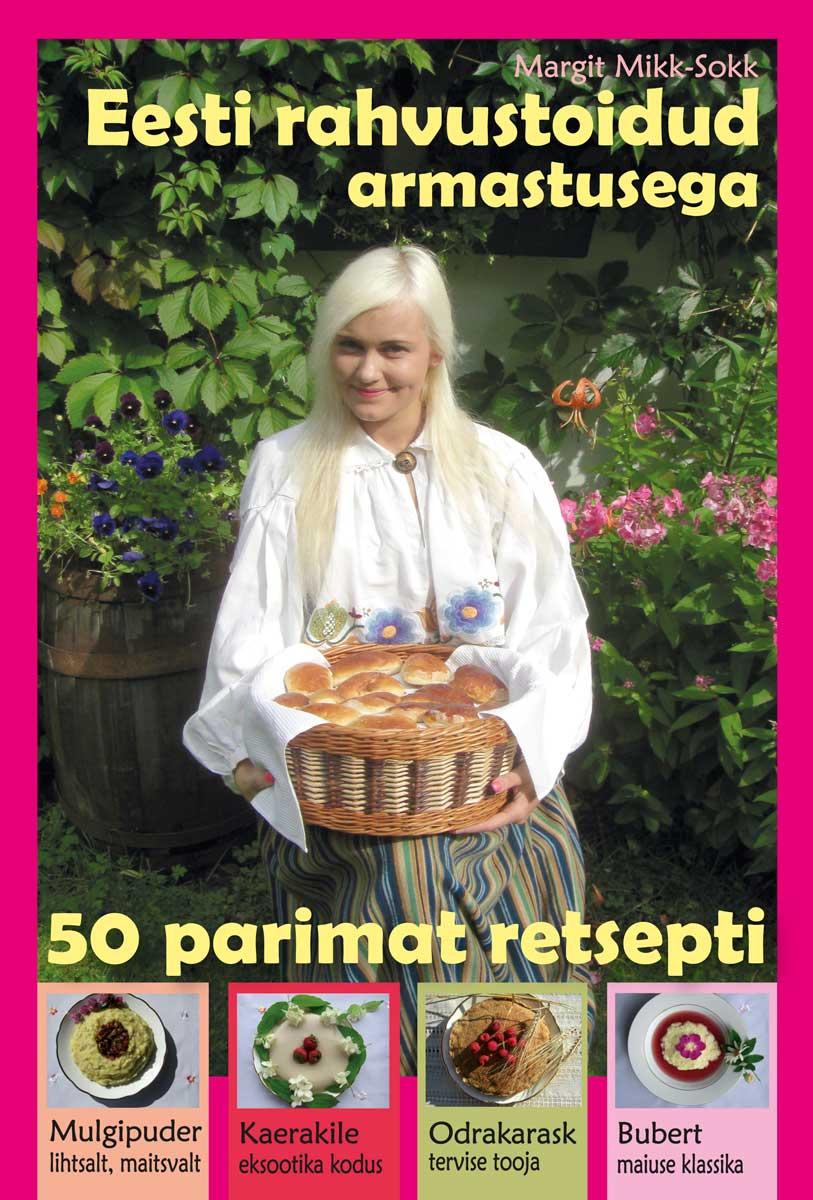 Margit Mikk-Sokk Eesti Rahvustoidud. 50 parimat retsepti