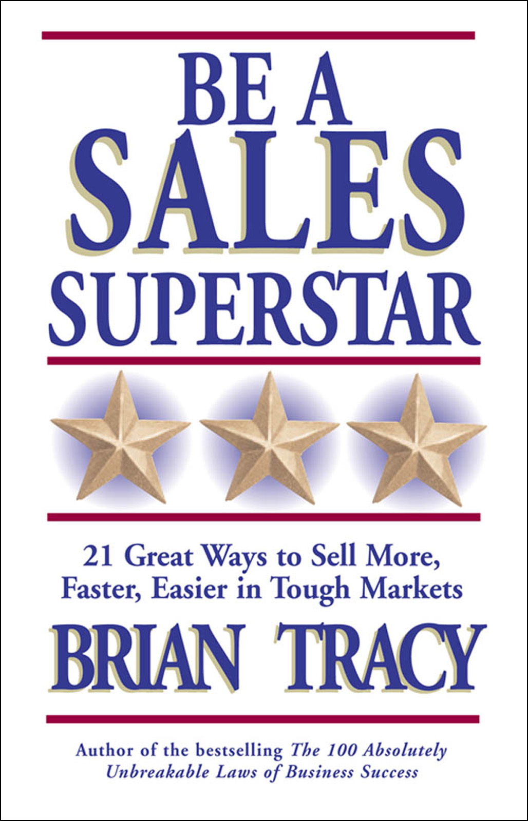 Be a Sales Superstar. 21 Great Ways to Sell More, Faster, Easier in Tough Markets
