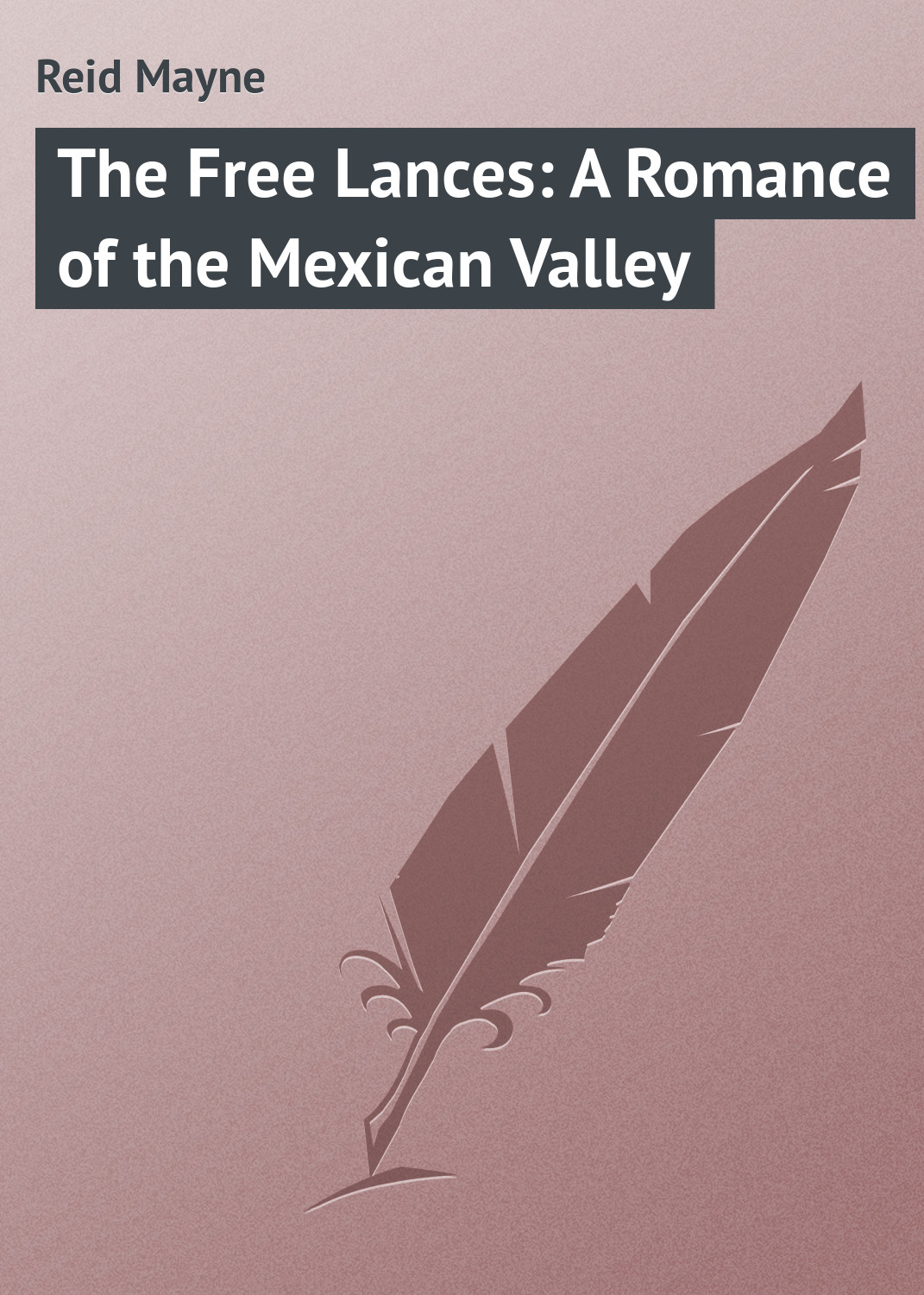 Майн Рид The Free Lances: A Romance of the Mexican Valley майн рид the bandolero or a marriage among the mountains