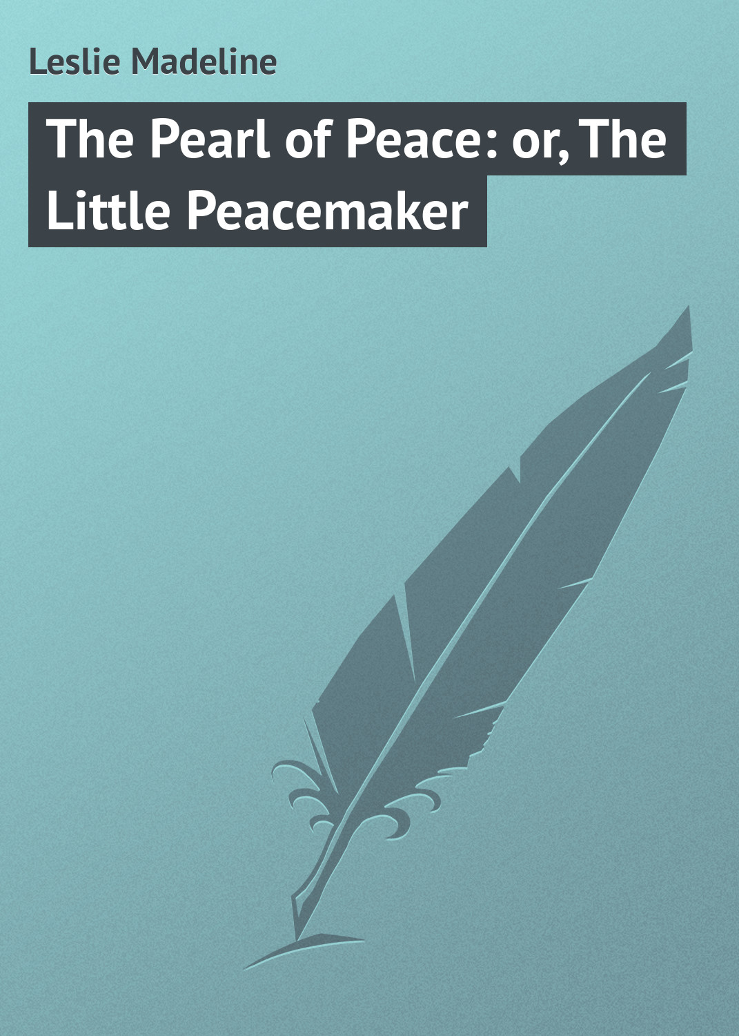 Leslie Madeline The Pearl of Peace: or, The Little Peacemaker madeline and the gypsies