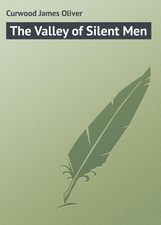 Фото - Джеймс Оливер Кервуд The Valley of Silent Men джеймс а холл юнгианское толкование сновидений практическое руководство