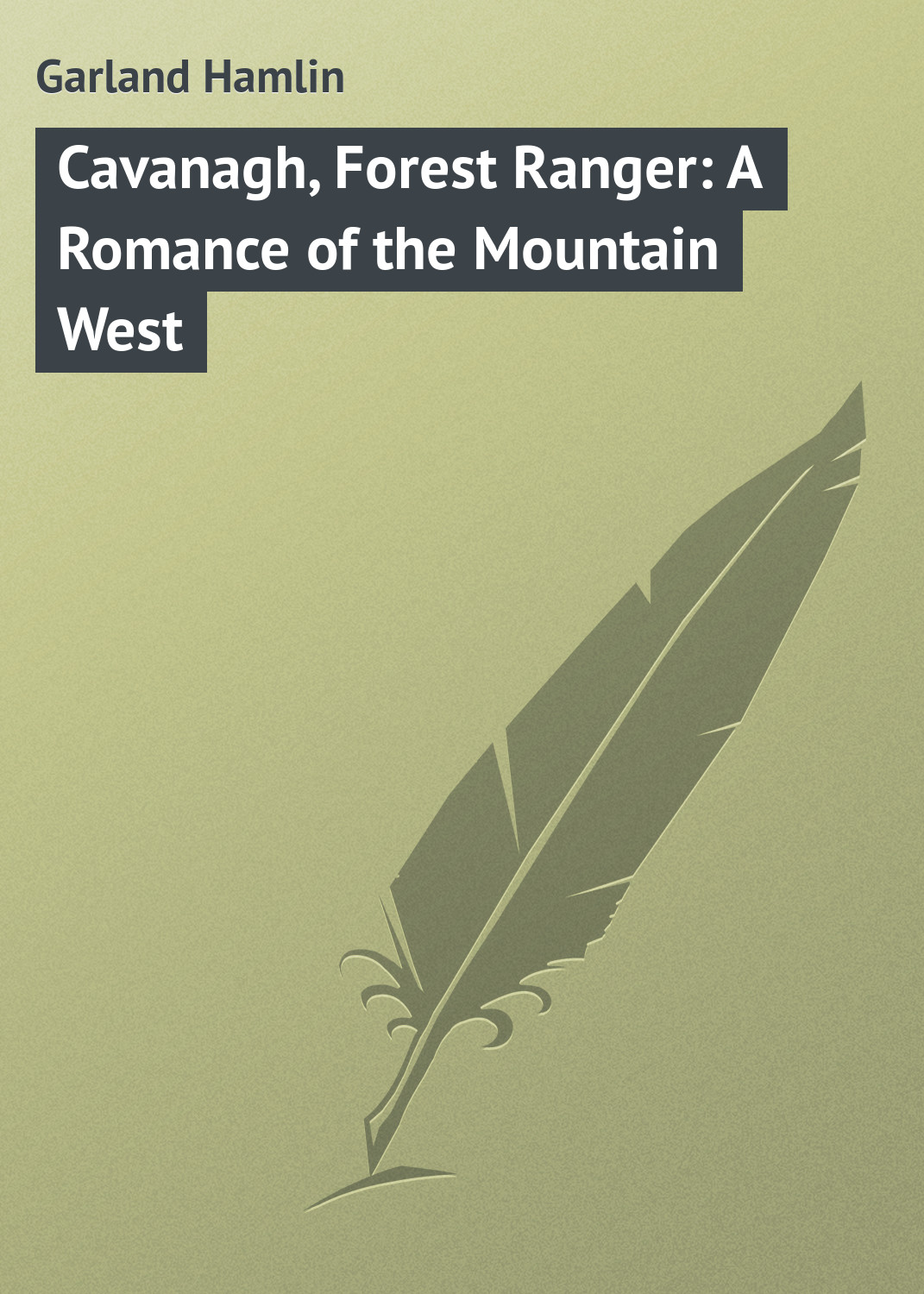 Garland Hamlin Cavanagh, Forest Ranger: A Romance of the Mountain West garland hamlin the forester s daughter a romance of the bear tooth range