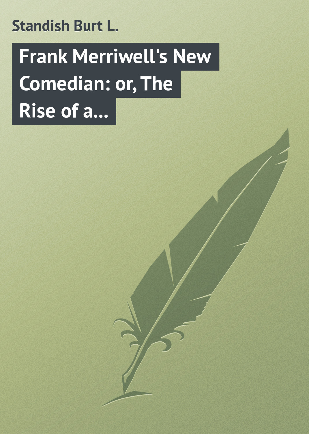 Standish Burt L. Frank Merriwell's New Comedian: or, The Rise of a Star standish of standish a story of the pilgrims