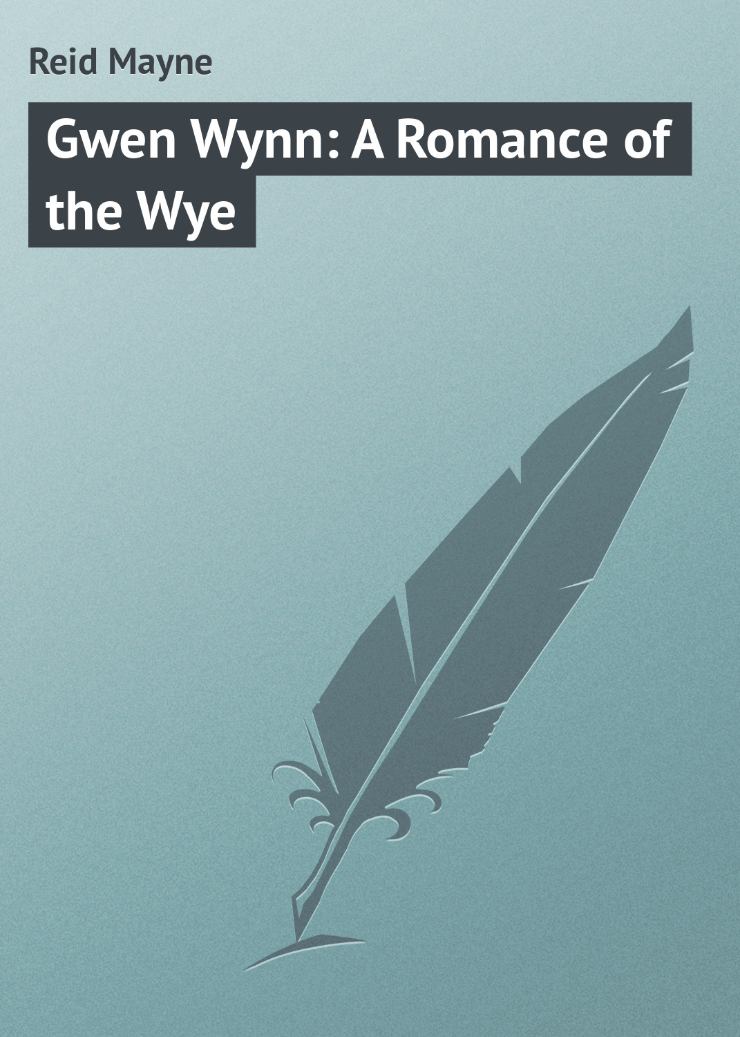 Майн Рид Gwen Wynn: A Romance of the Wye wye house farm
