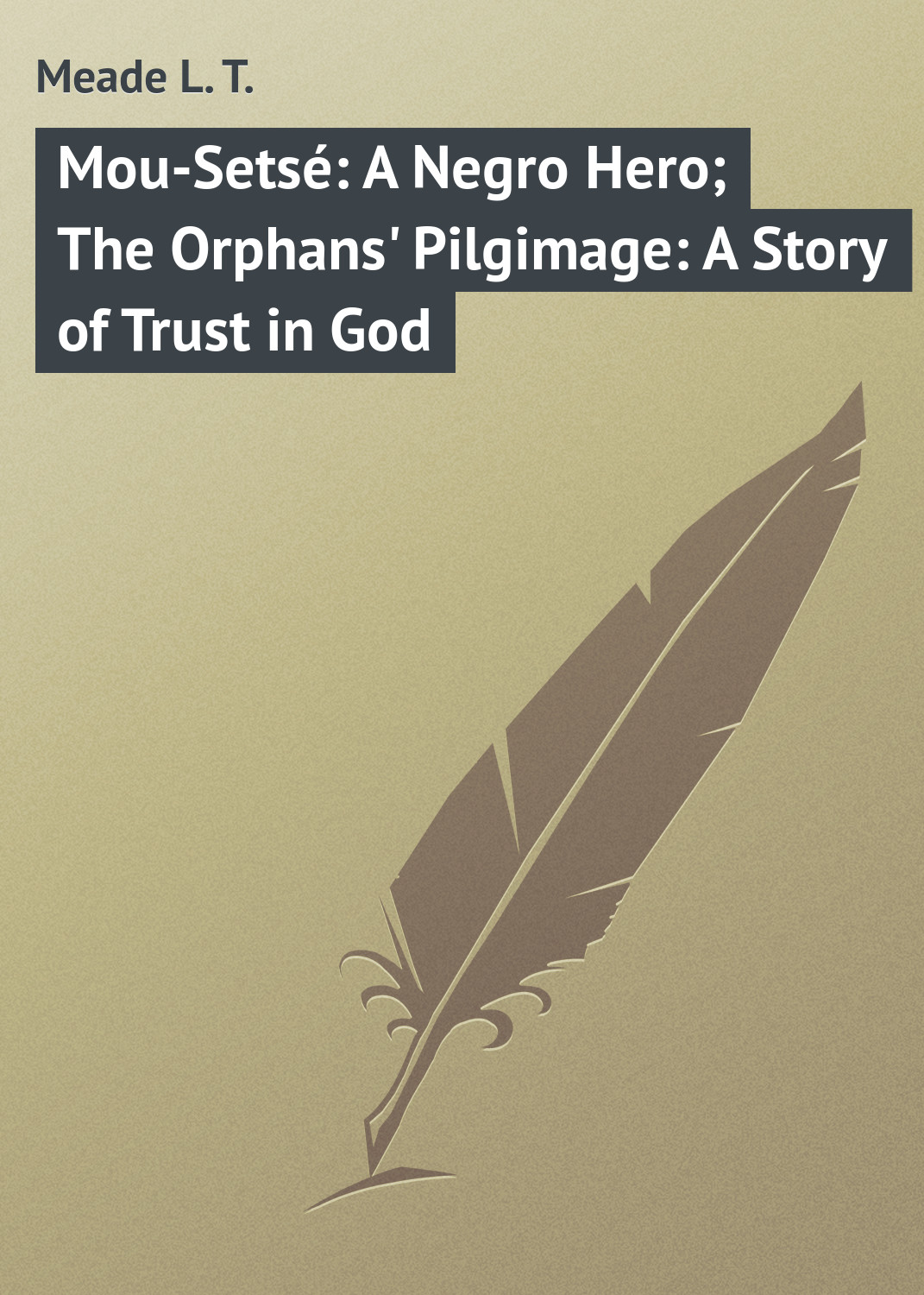 Meade L. T. Mou-Setsé: A Negro Hero; The Orphans' Pilgimage: A Story of Trust in God